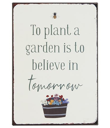 Ib Laursen Metalskilt - To plant a garden is to believe in tomorrow