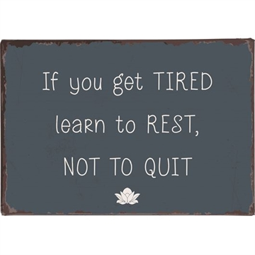Ib laursen Metalskilt If you get tired learn to rest, not to quit